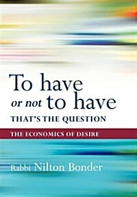 To Have or Not to Have That Is the Question: The Economics of Desire (Hardcover)
