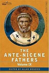 The Ante-Nicene Fathers: The Writings of the Fathers Down to A.D. 325, Volume IX Recently Discovered Additions to Early Christian Literature; C (Hardcover)