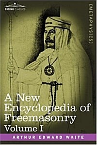 A New Encyclopedia of Freemasonry, Volume I (Hardcover)