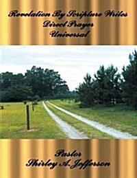 Revelation by Scriptures Writes Direct Prayer Universal (Paperback)
