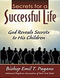 The Secrets for a Successful Life: God Reveals Secrets to His Children (Paperback)