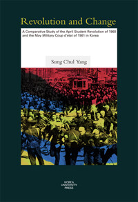 Revolution and change : a comparative study of the April Student Revolution of 1960 and the May Military Coup d'état of 1961 in Korea