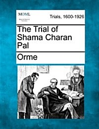 The Trial of Shama Charan Pal (Paperback)