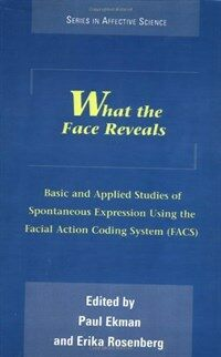 What the face reveals : basic and applied studies of spontaneous expression using the facial action coding system (FACS)