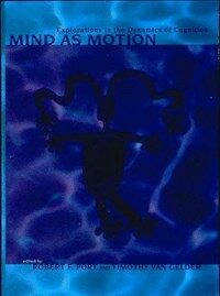 Mind as Motion : Explorations in the Dynamics of cognition