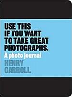 Use This Journal if You Want to Take Great Photographs (Paperback)