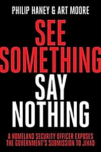 [중고] See Something, Say Nothing: A Homeland Security Officer Exposes the Governments Submission to Jihad (Hardcover)