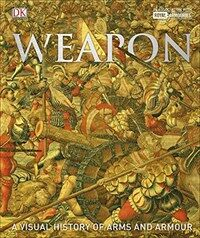 Weapon : A Visual History of Arms and Armour (Hardcover)