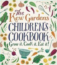 The Kew Gardens children's cookbook : plant, cook, eat