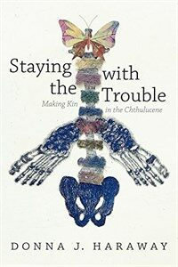 Staying with the Trouble: Making Kin in the Chthulucene (Paperback)