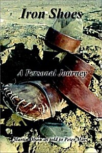Iron Shoes: A Personal Journey (Paperback)