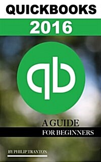 QuickBooks 2016: A Guide for Beginners (Paperback)