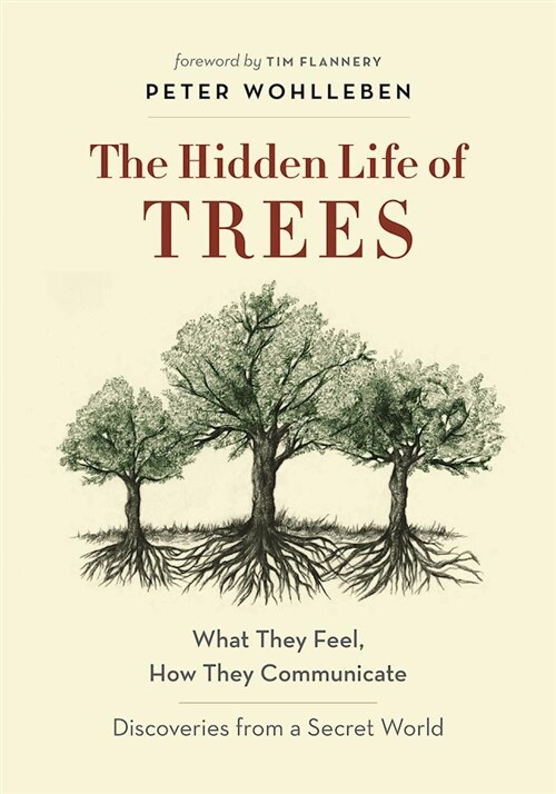 The Hidden Life of Trees: What They Feel, How They Communicate--Discoveries from a Secret World (Hardcover)