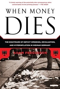 When Money Dies: The Nightmare of Deficit Spending, Devaluation, and Hyperinflation in Weimar Germany (Paperback)