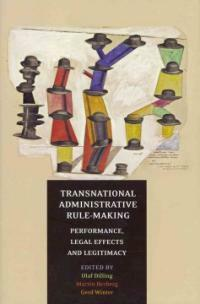 Transnational administrative rule-making : performance, legal effects, and legitimacy