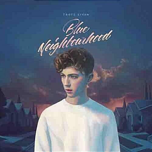Troye Sivan - Blue Neighbourhood [Deluxe]
