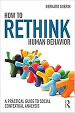 How to Rethink Human Behavior : A Practical Guide to Social Contextual Analysis (Paperback)