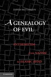 A Genealogy of Evil : Anti-semitism from Nazism to Islamic Jihad (Paperback)