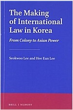 The Making of International Law in Korea: From Colony to Asian Power (Paperback)