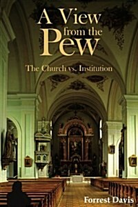 A View from the Pew: The Church vs. Institution (Paperback)