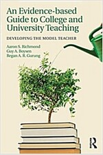 An Evidence-Based Guide to College and University Teaching : Developing the Model Teacher (Paperback)