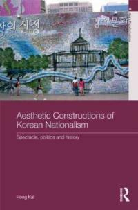 Aesthetic constructions of Korean nationalism : spectacle, politics, and history