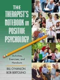 The therapist's notebook on positive psychology : activities, exercises, and handouts