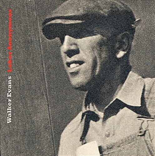 Walker Evans: Labor Anonymous (Hardcover)