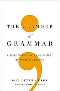 The Glamour of Grammar: A Guide to the Magic and Mystery of Practical English (Hardcover)