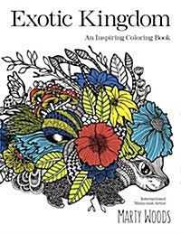 Exotic Kingdom: An Inspiring Coloring Book (Paperback)