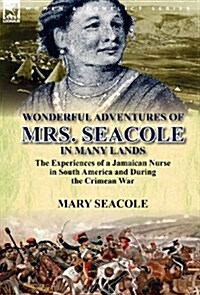Wonderful Adventures of Mrs. Seacole in Many Lands: The Experiences of a Jamaican Nurse in South America and During the Crimean War (Hardcover)