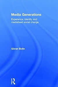 Media generations : experience, identity and mediatised social change