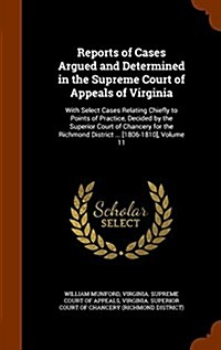 Reports of Cases Argued and Determined in the Supreme Court of Appeals of Virginia: With Select Cases Relating Chiefly to Points of Practice, Decided (Hardcover)