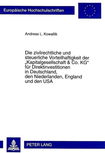 Die Zivilrechtliche Und Steuerliche Vorteilhaftigkeit Der -Kapitalgesellschaft & Co. Kg- Fuer Direktinvestitionen in Deutschland, Den Niederlanden, En (Paperback)