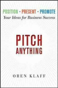 Pitch anything : an innovative method for presenting, persuading and winning the deal