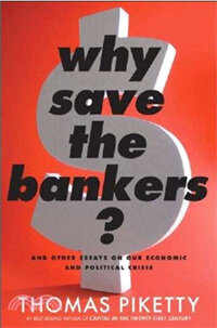 Why Save the Bankers?: And Other Essays on Our Economic and Political Crisis (Paperback, International)