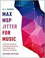 Max/Msp/Jitter for Music: A Practical Guide to Developing Interactive Music Systems for Education and More (Paperback, 2)