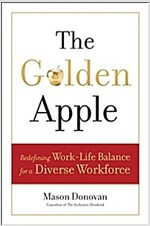 The Golden Apple: Redefining Work-Life Balance for a Diverse Workforce (Hardcover)