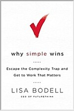 Why Simple Wins: Escape the Complexity Trap and Get to Work That Matters (Hardcover)