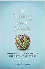The Thing about Work: Showing Up and Other Important Matters [A Worker's Manual] (Hardcover)