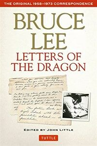 Letters of the dragon : an anthology of Bruce Lee's correspondence with family, friends, and fans, 1958-1973 2nd ed