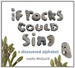If Rocks Could Sing: A Discovered Alphabet (Hardcover)