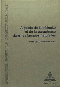 Aspects de l'ambiguïté et de la paraphrase dans les langues naturelles