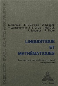 Linguistique et mathématiques : peut-on construire un discours cohérent en linguistique? : table ronde, Neuchâtel 29-31 mai 1980, organisée par l'A.T.A.L.A., le Séminaire de philosophie et mathématiques de l'Ecole normale supérieure de Paris et le Centre de recherches sémiologiques