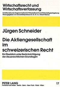 Die Aktiengesellschaft im schweizerischen Recht : ein Überblick unter Berücksichtigung der steuerrechtlichen Grundlagen