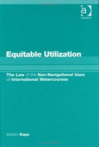Equitable utilization : the law of non-navigational uses of international watercourses