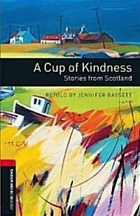 Oxford Bookworms Library: Level 3:: A Cup of Kindness: Stories from Scotland (Paperback, 3 Revised edition)