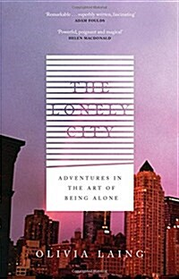 The Lonely City : Adventures in the Art of Being Alone (Hardcover, Main)