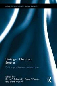 Heritage, affect and emotion : politics, practices and infrastructures