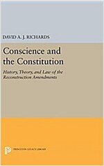 Conscience and the Constitution: History, Theory, and Law of the Reconstruction Amendments (Hardcover)
